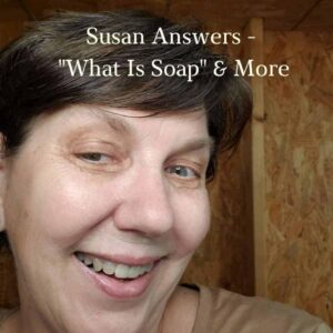 Susan Answers What Is Soap and How is Soap Made